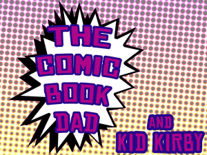 The Comic Book Dad and Kid Kirby