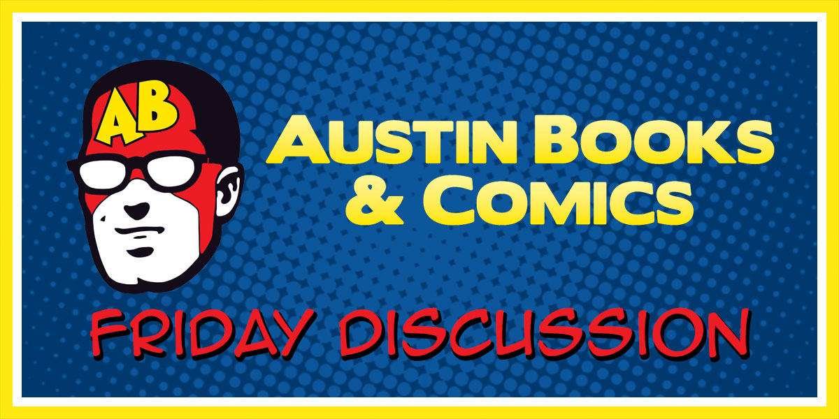 Austin Books & Comics Friday Discussion