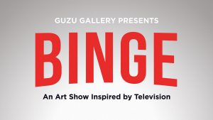 Binge: An Art Show Inspired by Television @ Guzu Gallery